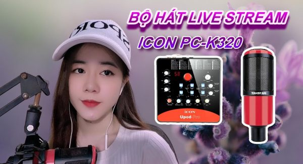 Test Bộ Mic Hát Livestream Icon Upod Pro PC K320 Cùng Idol Bigo Kiều Ni