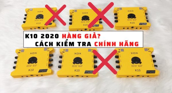 Dùng cách này để tránh mua phải k10 2020 hàng giả
