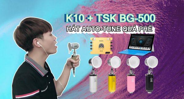 Bộ hát live giá rẻ K10 + TSK BG-500 Hát với AUTO-TUNE CUBASE 10 Quá Phê